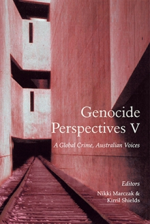 Genocide Perspectives V: A Global Crime, Australian Voices