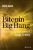The Bitcoin big bang : how alternative currencies are about to change the world - Brian Kelly